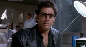 Goldblum knows what I'm talking about.